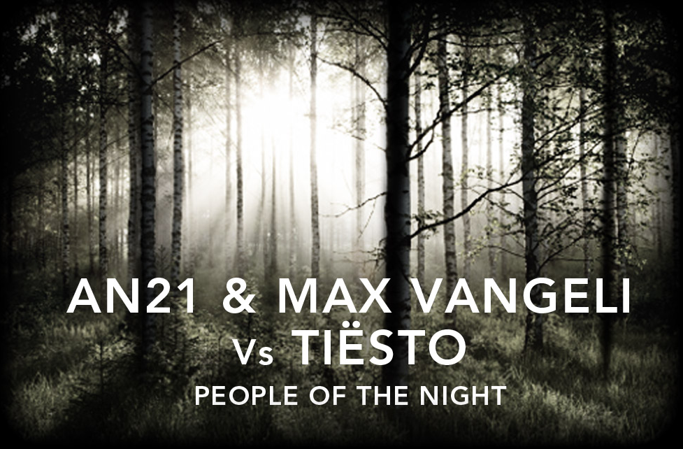 AN21 & Max Vangeli & Tiesto – People Of The Night